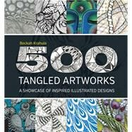 500 Tangled Artworks: A Showcase of Inspired Illustrated Designs by Krahula, Beckah, 9781592539932