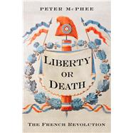 Liberty or Death by McPhee, Peter, 9780300189933
