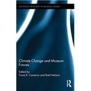 Climate Change and Museum Futures by Cameron; Fiona, 9780815399933