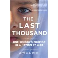The Last Thousand One School's Promise in a Nation at War by Stern, Jeffrey E., 9781250049933