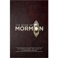 The Book of Mormon: The Complete Book and Lyrics of the Broadway Musical by Parker, Trey; Lopez, Robert; Stone, Matt, 9781557049933