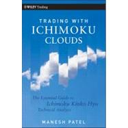 Trading with Ichimoku Clouds : The Essential Guide to Ichimoku Kinko Hyo Technical Analysis by Patel, Manesh, 9780470609934
