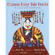 Chinese Fairy Tale Feasts by Yee, Paul; Wang, Shaoli; Chan, Judy; Yolen, Jane, 9781566569934