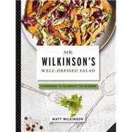Mr. Wilkinson's Well-dressed Salad by Wilkinson, Matt, 9781579129934