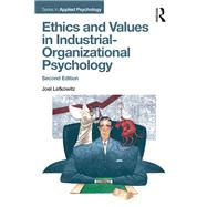 Ethics and Values in Industrial-Organizational Psychology, Second Edition by Lefkowitz; Joel, 9781138189935