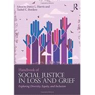 Handbook of Social Justice in Loss and Grief: Exploring Diversity, Equity, and Inclusion by Harris; Darcy L., 9781138949935