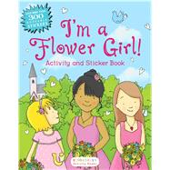 I'm a Flower Girl! Activity and Sticker Book by Unknown, 9781619639935