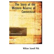 The Story of the Western Reserve of Connecticut by Mills, William Stowell, 9780554699936