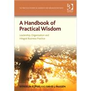 A Handbook of Practical Wisdom: Leadership, Organization and Integral Business Practice by Knpers,Wendelin, 9781409439936