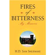 Fires of Bitterness by Shuemake, H. D. Sam, 9781425729936