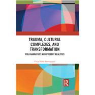 Trauma, Cultural Complexes, and Transformation: Folk narratives and the dark of the psyche by Vestergaard,Evija Volfa, 9781138239937