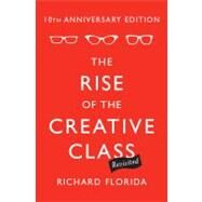 Rise of the Creative Class--Revisited : 10th Anniversary Edition--Revised and Expanded by Florida, Richard, 9780465029938