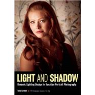 Light & Shadow Dynamic Lighting Design for Location Portrait Photography by Corbell, Tony, 9781608959938
