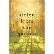 Stolen from the Garden: The Kidnapping of Virginia Piper by Swanson, William, 9780873519939