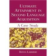 Ultimate Attainment in Second Language Acquisition: A Case Study by Lardiere; Donna, 9781138839939
