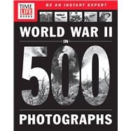 TIME-LIFE World War II in 500 Photographs by TIME/LIFE BOOKS, 9781603209939