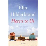 Here's to Us by Hilderbrand, Elin, 9780316269940