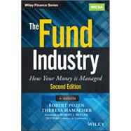The Fund Industry: How Your Money Is Managed by Pozen, Robert; Hamacher, Theresa; Phillips, Don T., 9781118929940