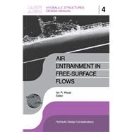 Air Entrainment in Free-surface Flow: IAHR Hydraulic Structures Design Manuals 4 by Wood,I.R.;Wood,I.R., 9789061919940