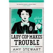 Lady Cop Makes Trouble by Stewart, Amy, 9780544409941