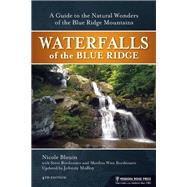Waterfalls of the Blue Ridge A Hiking Guide to the Cascades of the Blue Ridge Mountains by Molloy, Johnny; Blouin, Nichole; Bordonaro, Marilou Weir; Bordonaro, Steve, 9780897329941