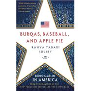 Burqas, Baseball, and Apple Pie Being Muslim in America by Idliby, Ranya Tabari, 9781137279941
