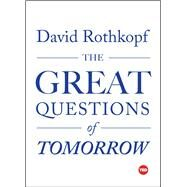 The Great Questions of Tomorrow The Ideas that Will Remake the World by Rothkopf, David, 9781501119941