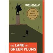 Land of Green Plums, The A Novel by Müller, Herta; Hofmann, Michael, 9780312429942