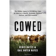Cowed: The Hidden Impact of 93 Million Cows on America's Health, Economy, Politics, Culture, and Environment by Hayes, Denis; Hayes, Gail Boyer, 9780393239942