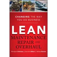 Lean Maintenance Repair and Overhaul by Srinivasan, Mandyam; Bowers, Melissa R.; Gilbert, Kenneth, 9780071789943