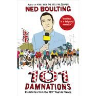 101 Damnations: Dispatches from the 101st Tour De France by Boulting, Ned, 9780224099943