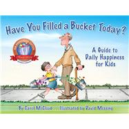Have You Filled a Bucket Today? by Mccloud, Carol; Messing, David, 9780996099943