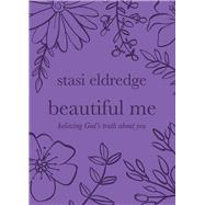 Beautiful Me Believing God's Truth about You by Eldredge, Stasi, 9781434709943