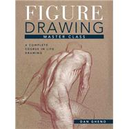 Figure Drawing Master Class: Lessons in Life Drawing by Gheno, Dan, 9781440339943