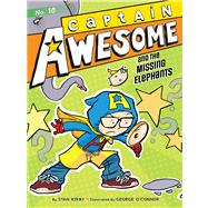 Captain Awesome and the Missing Elephants by Kirby, Stan; O'Connor, George, 9781442489943