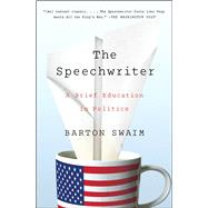 The Speechwriter A Brief Education in Politics by Swaim, Barton, 9781476769943