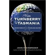 From Turnberry to Tasmania: Adventures of a Traveling Golfer by Steinbreder, John, 9781589799943