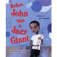Before John Was a Jazz Giant A Song of John Coltrane by Weatherford, Carole Boston; Qualls, Sean, 9780805079944