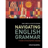 Navigating English Grammar A Guide to Analyzing Real Language by Lobeck, Anne; Denham, Kristin, 9781405159944