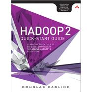 Hadoop 2 Quick-Start Guide Learn the Essentials of Big Data Computing in the Apache Hadoop 2 Ecosystem by Eadline, Douglas, 9780134049946