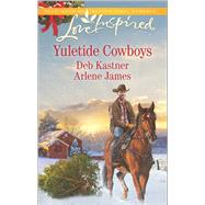Yuletide Cowboys The Cowboy's Yuletide Reunion\The Cowboy's Christmas Gift by Kastner, Deb; James, Arlene, 9780373879946