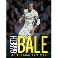 Gareth Bale The Ultimate Fan Book by Spragg, Iain, 9781780979946