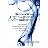 Destructive Organizational Communication: Processes, Consequences, and Constructive Ways of Organizing by Lutgen-sandvik; Pamela, 9780415989947