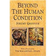 Beyond the Human Condition by Griffith, Jeremy, 9780646039947