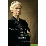 The Last Days of a Reluctant Tyrant by Murphy, Tom, 9781408199947