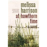 At Hawthorn Time by Harrison, Melissa, 9781620409947