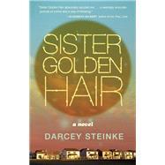 Sister Golden Hair A Novel by Steinke, Darcey, 9781935639947