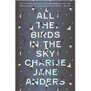 All the Birds in the Sky by Anders, Charlie Jane, 9780765379948