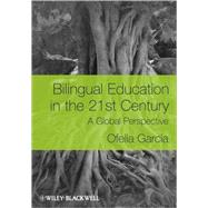 Bilingual Education in the 21st Century : A Global Perspective by García, Ofelia, 9781405119948