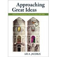 Approaching Great Ideas Critical Readings for College Writers by Jacobus, Lee A., 9781457699948
